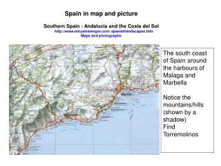 The south coast of Spain around the harbours of Malaga and Marbella Notice the mountains/hills (shown by a shadow) Fin