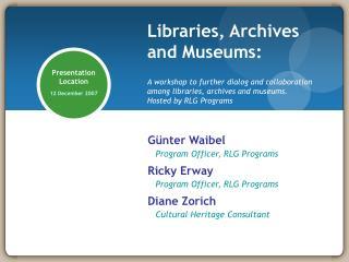 Günter Waibel Program Officer, RLG Programs Ricky Erway Program Officer, RLG Programs Diane Zorich Cultural Herita