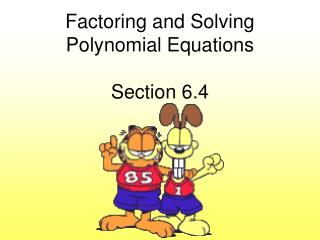 Factoring and Solving Polynomial Equations Section 6.4