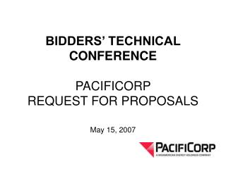 BIDDERS' TECHNICAL CONFERENCE PACIFICORP  REQUEST FOR PROPOSALS