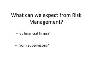 What can we expect from Risk Management?