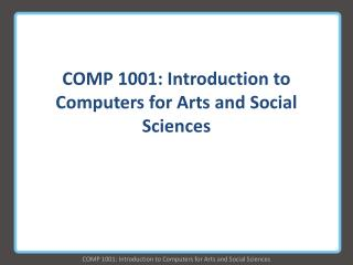 COMP 1001: Introduction to Computers for Arts and Social Sciences