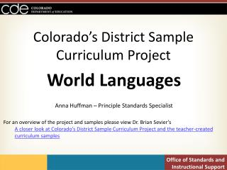 Colorado's District Sample Curriculum Project World Languages Anna Huffman – Principle Standards Specialist