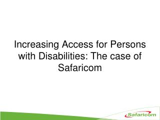 Increasing Access for Persons with Disabilities: The case of Safaricom