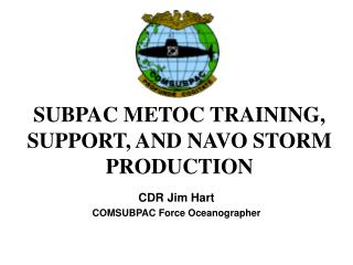 SUBPAC METOC TRAINING, SUPPORT, AND NAVO STORM PRODUCTION