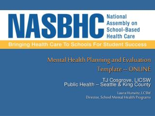 Mental Health Planning and Evaluation Template -- ONLINE TJ Cosgrove, LICSW Public Health – Seattle & King County