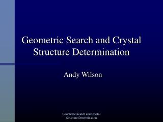 Geometric Search and Crystal Structure Determination