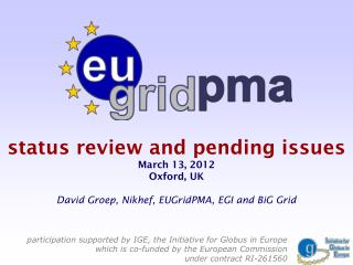 status review and pending issues March 13, 2012 Oxford, UK David Groep, Nikhef, EUGridPMA, EGI and BiG Grid