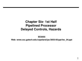 Chapter Six- 1st Half Pipelined Processor Delayed Controls, Hazards