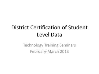 District Certification of Student Level Data