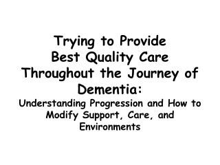 Trying to Provide  Best Quality Care Throughout the Journey of Dementia:  Understanding Progression and How to Modify Su