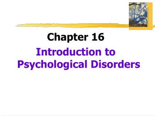 Chapter 16 Introduction to Psychological Disorders
