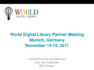 World Digital Library Partner Meeting Munich, Germany November 14-15, 2011 Content Priorities and Selection John Van Ou