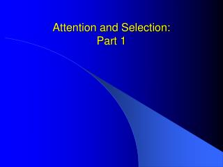 Attention and Selection: Part 1