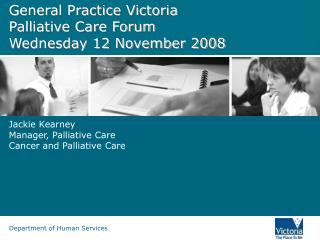 General Practice Victoria Palliative Care Forum Wednesday 12 November 2008