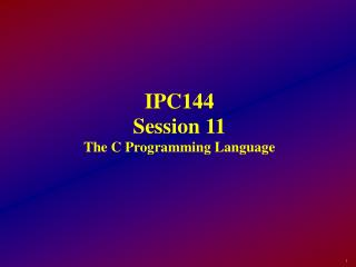 IPC144 Session 11 The C Programming Language
