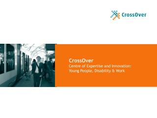 CrossOver Centre of Expertise and Innovation:  Young People, Disability & Work