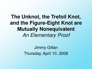 The Unknot, the Trefoil Knot, and the Figure-Eight Knot are Mutually Nonequivalent An Elementary Proof