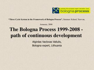Three Cycle System in the Framework of Bologna Process , Summer School, Yerevan, Armenia, 2008  The Bologna Process 1