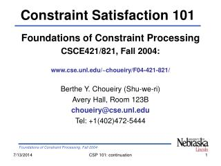 Foundations of Constraint Processing CSCE421/821, Fall 2004: www.cse.unl.edu/~choueiry/F04-421-821/ Berthe Y. Choueiry
