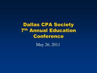 Dallas CPA Society 7 th  Annual Education Conference