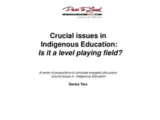 Crucial issues in  Indigenous Education: Is it a level playing field? A series of propositions to stimulate energetic d