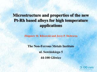 Microstructure and properties of the new Pt-Rh based alloys for high temperature applications Zbigniew M. Rdzawski and J