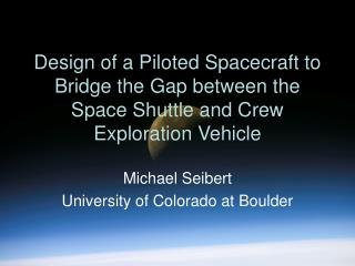 Design of a Piloted Spacecraft to Bridge the Gap between the Space Shuttle and Crew Exploration Vehicle