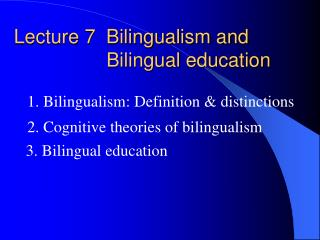 Lecture 7  Bilingualism and                  Bilingual education