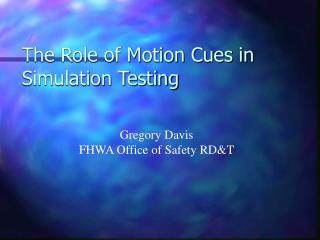 The Role of Motion Cues in Simulation Testing