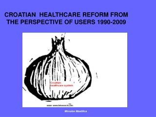 CROATIAN  HEALTHCARE REFORM FROM  THE PERSPECTIVE OF USERS 1990-2009