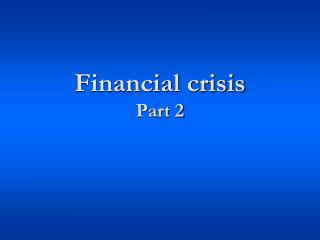 Financial  crisis Part 2