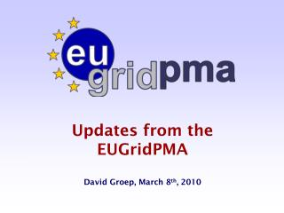 Updates from the  EUGridPMA David Groep,  March 8 th ,  2010