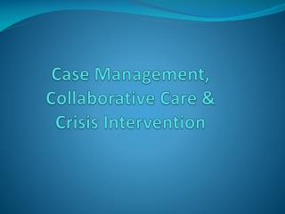Case Management, Collaborative Care &            Crisis Intervention