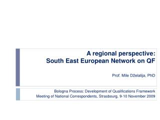A regional perspective:  South East European Network on QF Prof. Mile Dželalija, PhD