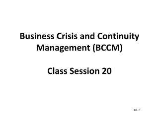 Business Crisis and Continuity Management (BCCM) Class Session 20
