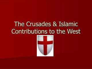 The Crusades & Islamic Contributions to the West