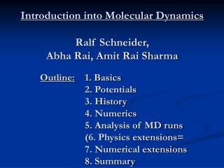 Introduction into Molecular Dynamics Ralf Schneider,  Abha Rai, Amit Rai Sharma