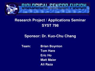 Research Project / Applications Seminar SYST 798 Sponsor: Dr. Kuo-Chu Chang 	Team:		Brian Boynton 			Tom Hare	 			Eric