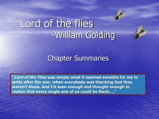Lord of the flies 		-William Golding
