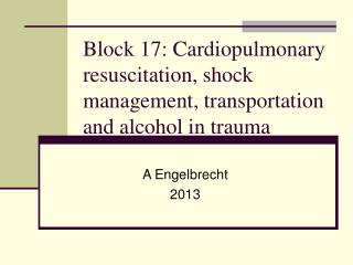 Block 17: Cardiopulmonary resuscitation, shock management, transportation and alcohol in trauma