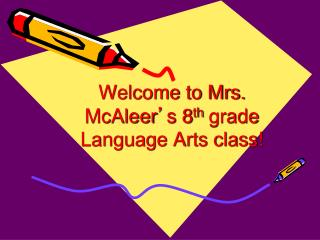 Welcome to Mrs. McAleer ' s 8 th  grade Language Arts class!
