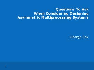 Questions To Ask  When Considering Designing  Asymmetric Multiprocessing Systems