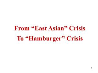 "From ""East Asian"" Crisis  To ""Hamburger"" Crisis"