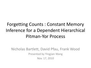 Forgetting Counts : Constant Memory Inference for a Dependent Hierarchical Pitman- Yor  Process