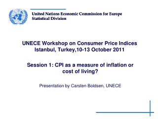UNECE Workshop on Consumer Price Indices Istanbul, Turkey,10-13 October 2011