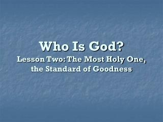 Who Is God? Lesson Two: The Most Holy One,  the Standard of Goodness
