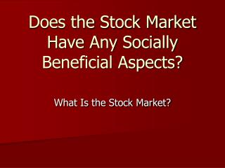 Does the Stock Market Have Any Socially Beneficial Aspects?