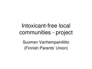 Intoxicant-free local communities - project
