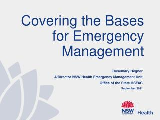 Rosemary Hegner A/Director NSW Health Emergency Management Unit Office of the State HSFAC September 2011